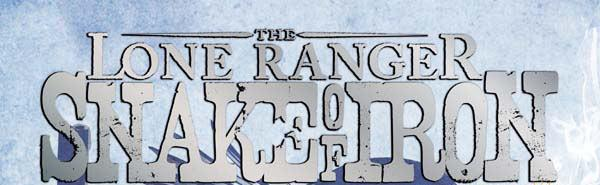 Snake of Iron header The Lone Ranger: Snake of Iron #4 Review
