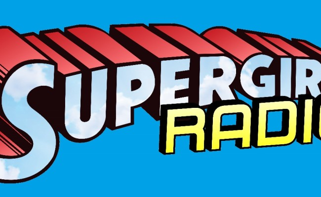 Look! Up in the Sky! It's SUPERGIRL RADIO!
